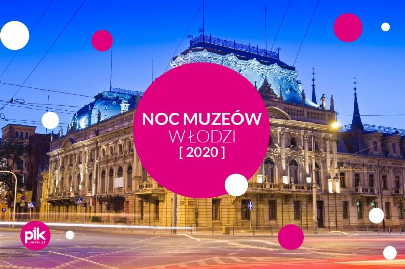 Tegoroczna Noc Muzeów w Łodzi bez wychodzenia z domu!
